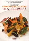 Olivier Nasti - Comment faire la cuisine des légumes ? - Toute la cuisine végétale expliquée simplement par un meilleur ouvrier de France.