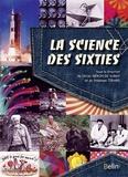 Olivier Néron de Surgy et Stéphane Tirard - La science des Sixties - Les avancées remarquables au temps des yéyés et de la Guerre froide.