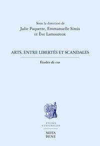 Olivier Neveux et Julie Paquette - Arts, entre libertés et scandales - Études de cas.