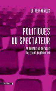 Olivier Neveux - Politiques du spectateur - Les enjeux du théâtre politique aujourd'hui.