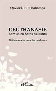 Leuthanasie admise en soins palliatifs - Défis humains pour les médecins.pdf