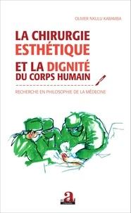 Olivier Nkulu Kabamba - La chirurgie esthétique et la dignité du corps humain - Recherche en philosophie de la médecine.