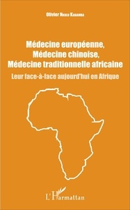 Olivier Nkulu Kabamba - Médecine européenne, médecine chinoise, médecine traditionnelle africaine - Leur face-à-face aujourd'hui en Afrique.