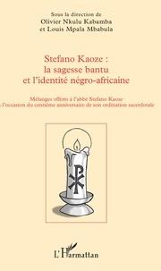 Stefano Kaoze : la sagesse bantu et l'identité négro-africaine- Mélanges offerts à l'abbé Stefano Kaoze à l'occasion du centième anniversaire de son ordination sacerdotale - Olivier Nkulu Kabamba |
