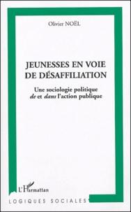 Olivier Noël - Jeunesses en voie de désaffiliation - Une sociologie politique de et dans l'action publique.