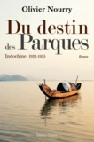 Olivier Nourry - Du destin des Parques - Indochine, 1932-1955.