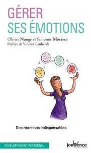 Olivier Nunge et Simonne Mortera - Gérer ses émotions - Des réactions indispensables.