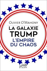 Olivier O'Mahony - La galaxie Trump - L'empire du chaos.
