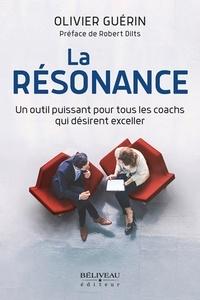 Olivier Olivier Guérin - La résonance - Un outil puissant pour tous les coachs qui désirent exceller.