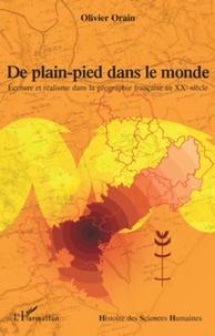 Olivier Orain - De plain-pied dans le monde - Ecriture et réalisme dans la géographie française au XXe siècle.