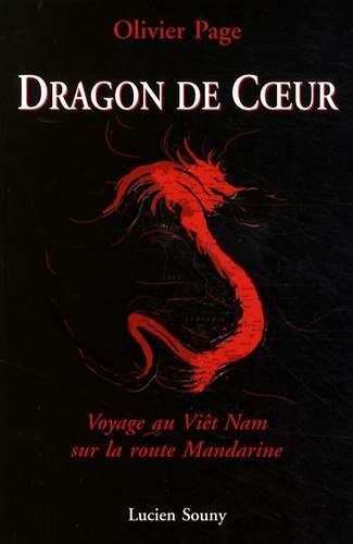 Olivier Page - Dragon de coeur - Voyage au Viêt Nam sur la route Mandarine.
