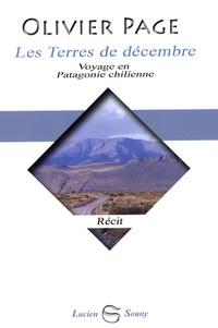 Olivier Page - Les Terres de décembre - Voyage en Patagonie chilienne.