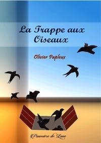 Olivier Papleux - La Trappe aux Oiseaux.