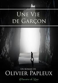 Olivier Papleux - Une vie de garçon.