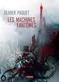 Olivier Paquet - Les machines fantômes.