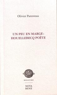 Olivier Parenteau - Un peu en marge : Houellebecq poète.