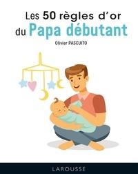 Olivier Pascuito - Les 50 règles d'or du Papa débutant.