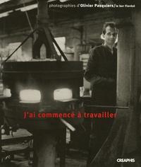 Olivier Pasquiers - J'ai commencé à travailler - Portraits ouvriers.