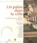 Olivier Passarrius et Aymat Catafau - Un palais dans la ville - Volume 1, Le Palais des rois de Majorque à Perpignan.