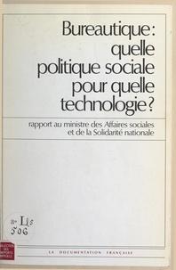 Olivier Pastré et  Collectif - Bureautique : quelle politique sociale pour quelle technologie ? - Rapport au ministre des Affaires sociales et de la Solidarité nationale.