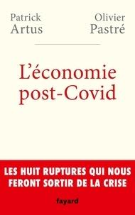 Olivier Pastré et Patrick Artus - L'économie post-Covid - Les huit ruptures qui nous feront sortir de la crise.