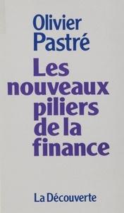 Olivier Pastré - Les nouveaux piliers de la finance - Essai.