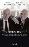 Olivier Pastré et Jean-Marc Sylvestre - On nous ment ! Vérités et légendes sur la crise.