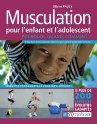 Olivier Pauly - Musculation pour l'enfant et l'adolescent - Pourquoi ? Quand ? Comment ?.