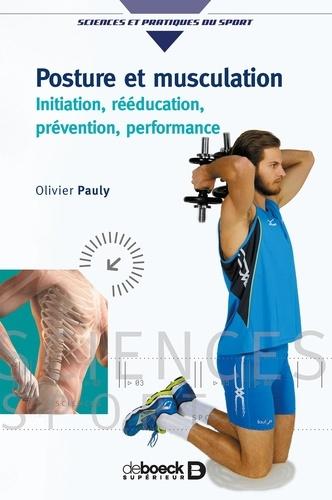 Posture et musculation. Initiation, rééducation, prévention, performance