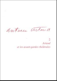 Olivier Penot-Lacassagne - Antonin Artaud - Tome 2, Artaud et les avant-gardes théâtrales.