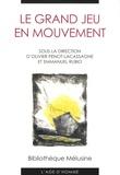 Olivier Penot-Lacassagne et Emmanuel Rubio - Le Grand Jeu en mouvement - Actes du colloque de Reims.