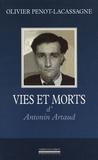 Olivier Penot-Lacassagne - Vies et morts d'Antonin Artaud.