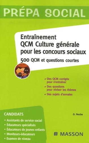 Olivier Perche - Entraînement QCM de culture générale pour les concours sociaux - 500 QCM et questions courtes.