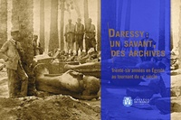 Olivier Perdu et Nicolas Grimal - Daressy : un savant, des archives - Trente-six années en Égypte au tournant du XXe siècle.