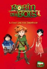 Olivier Pérouze et Hervé Perouze - Robin des Bois - Malice à Sherwood Tome 1 : Il était un fois Sherwood.