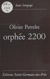 Olivier Perrelet - Orphée 2200 - Poèmes.