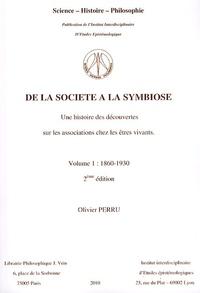 Olivier Perru - De la société à la symbiose - Une histoire des découvertes sur les associations chez les êtres vivants Volume 1 (1860-1930).