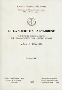 Olivier Perru - De la société à la symbiose - Une histoire des découvertes sur les associations chez les êtres vivants Volume 2, 1920-1970.