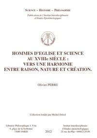 Olivier Perru - Hommes d'Eglise et science au XVIIIe siècle : vers une harmonie entre raison, nature et création.