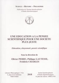 Olivier Perru et Philippe Lautesse - Une éducation à la pensée scientifique pour une société plus juste - Education, citoyenneté, pensée scientifique.