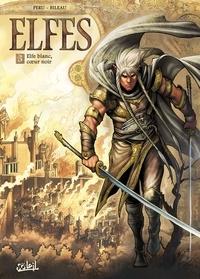 Olivier Peru et Stéphane Bileau - Terres d'Arran : Elfes Tome 3 : Elfe blanc, coeur noir.