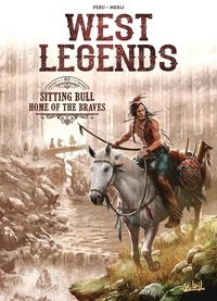 Olivier Peru et Luca Merli - West Legends Tome 3 : Sitting Bull - Home of the braves.