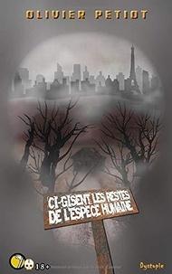 Olivier Petiot - Ci-gisent les restes de l'espèce humaine - Ci-gisent les restes de l'espèce humaine.