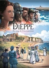Olivier Petit et Pauline Veschambes - Dieppe, du camp de César à nos jours - De 75 après J-C à nos jours.