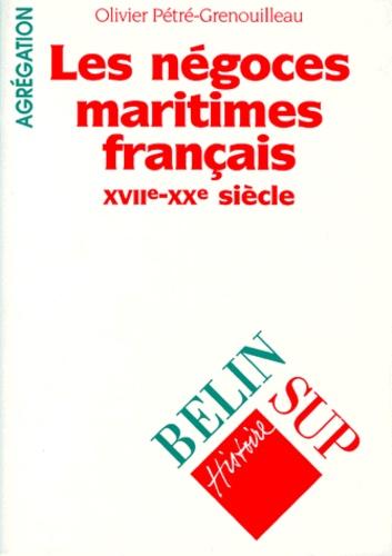 Olivier Pétré-Grenouilleau - Les négoces maritimes français, XVIIe-XXe siècle.