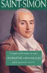 Olivier Pétré-Grenouilleau - Saint-Simon. - L'utopie ou la raison en actes.