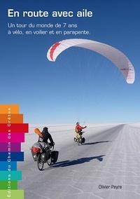 Olivier Peyre - En route avec Aile - Un tour du monde sans moteur de 7 ans à vélo, voilier-stop et parapente.