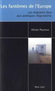 Olivier Peyroux - Les fantômes de l'Europe - Les migrants face aux politiques migratoires.