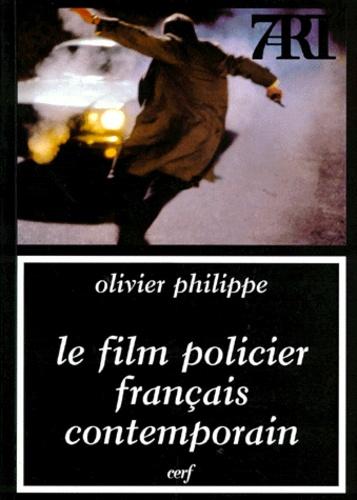 Olivier Philippe - Le film policier français contemporain.