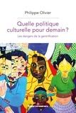 Olivier Philippe - Quelle politique culturelle pour demain? - Les dangers de la gentrification.